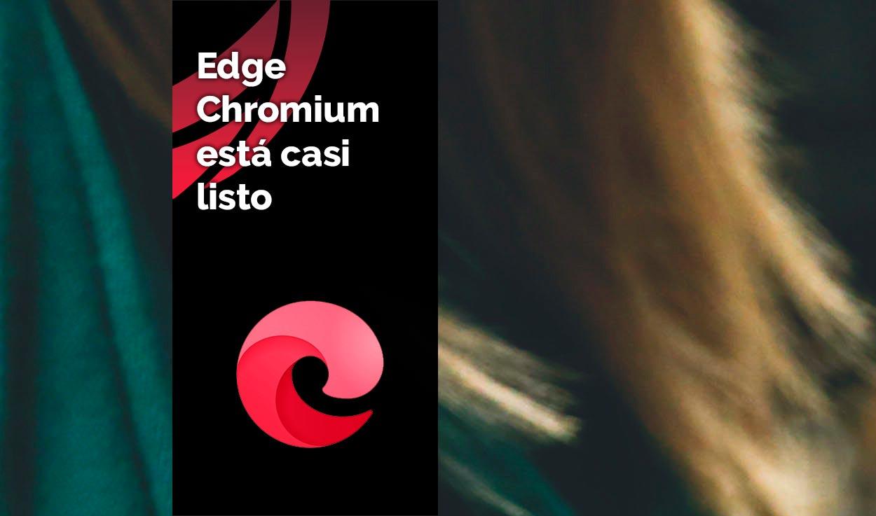 Edge Chromium está casi listo