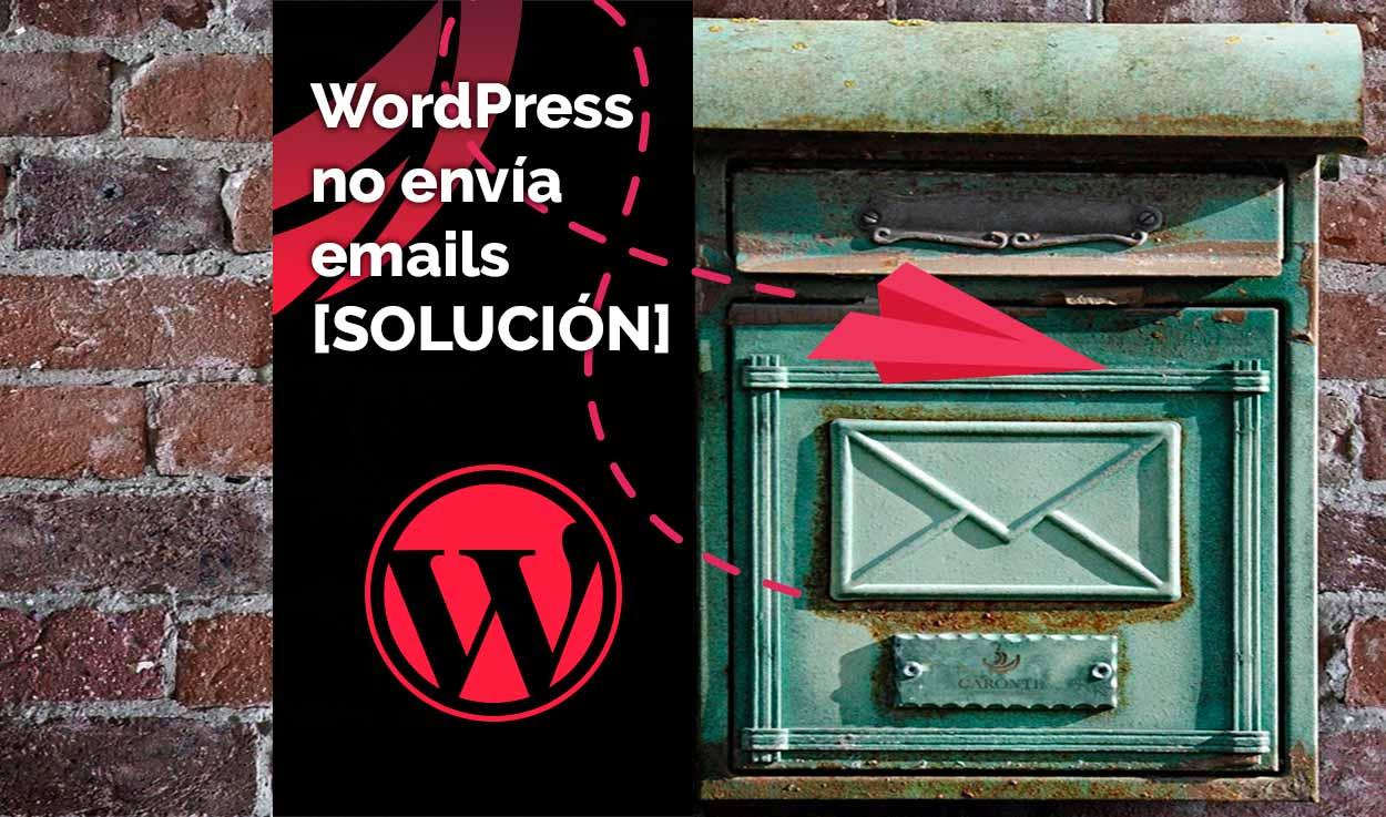 WordPress no envía emails [SOLUCIÓN]