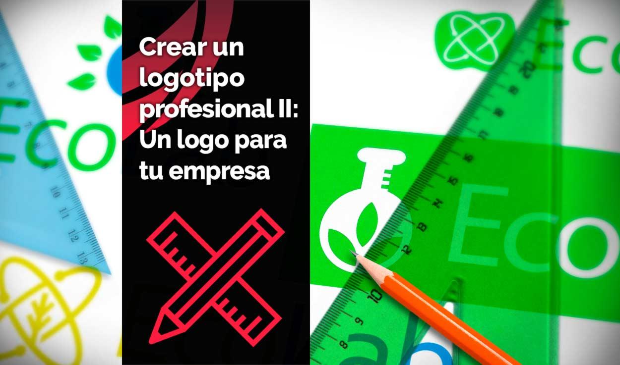 Crear un logotipo profesional II: Cómo diseñar un logo para tu empresa