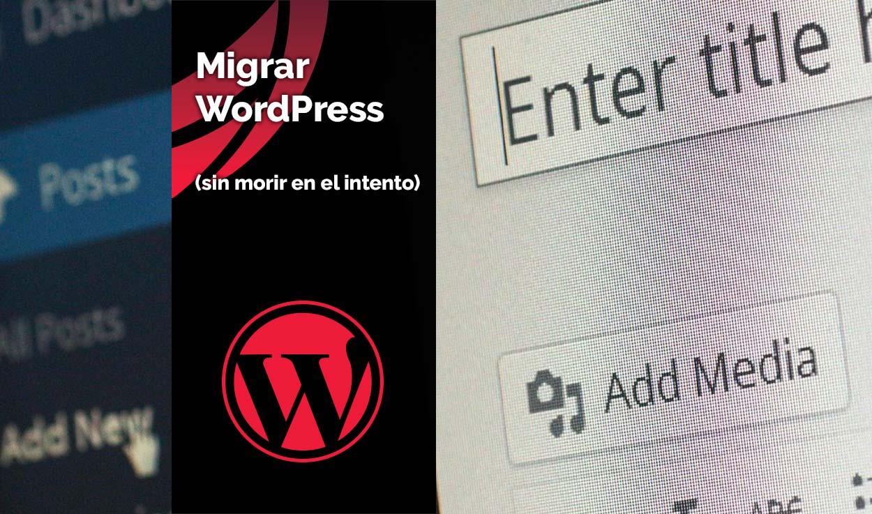 Migrar WordPress (sin morir en el intento)