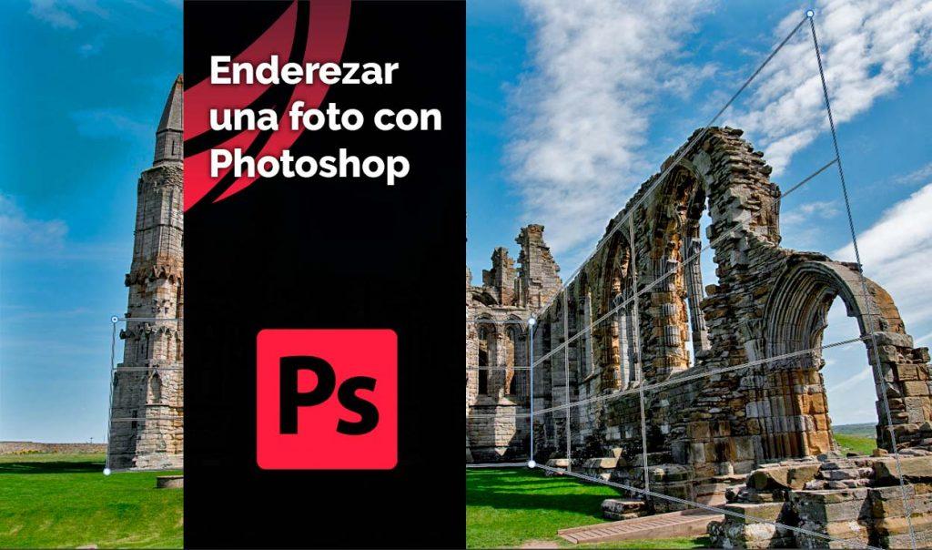 Enderezar una foto con Photoshop - Corregir perspectiva