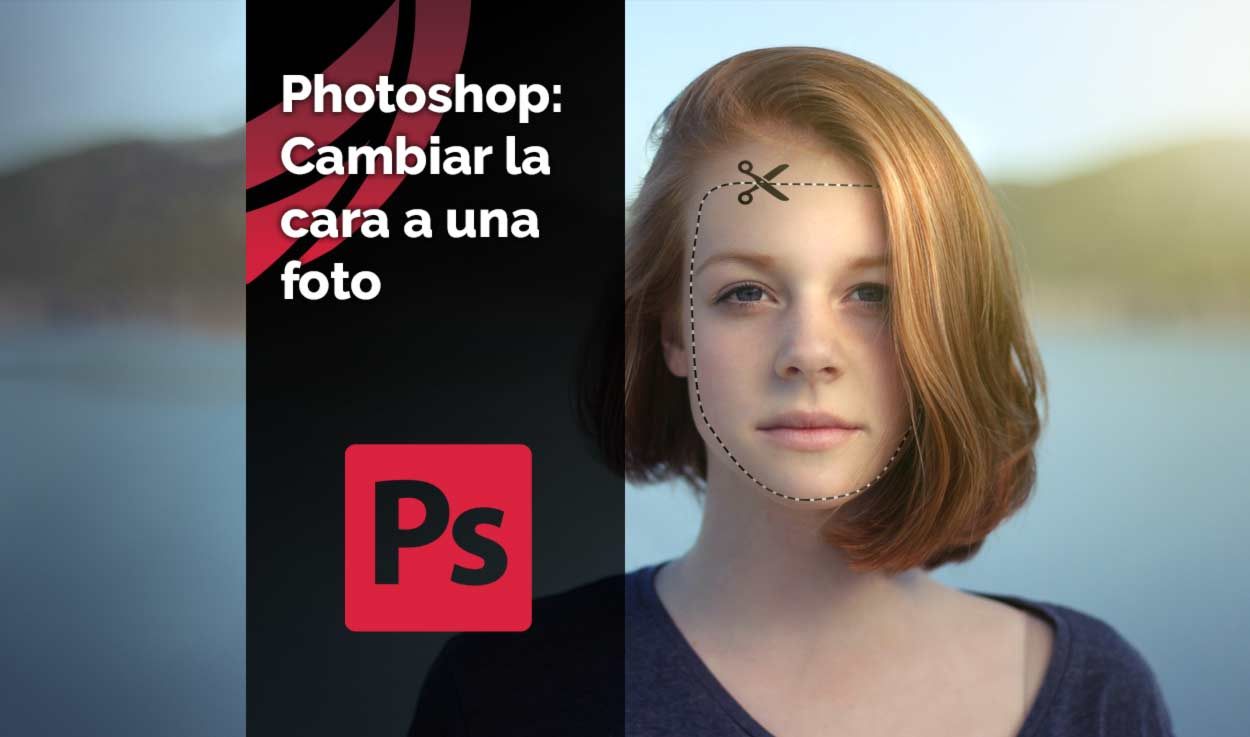Tutorial Photoshop: Cambiar la cara a una foto