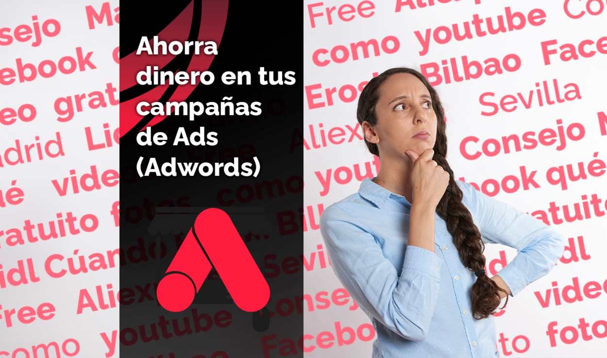Ahorra dinero usando palabras negativas en tus campañas de Ads (Adwords)