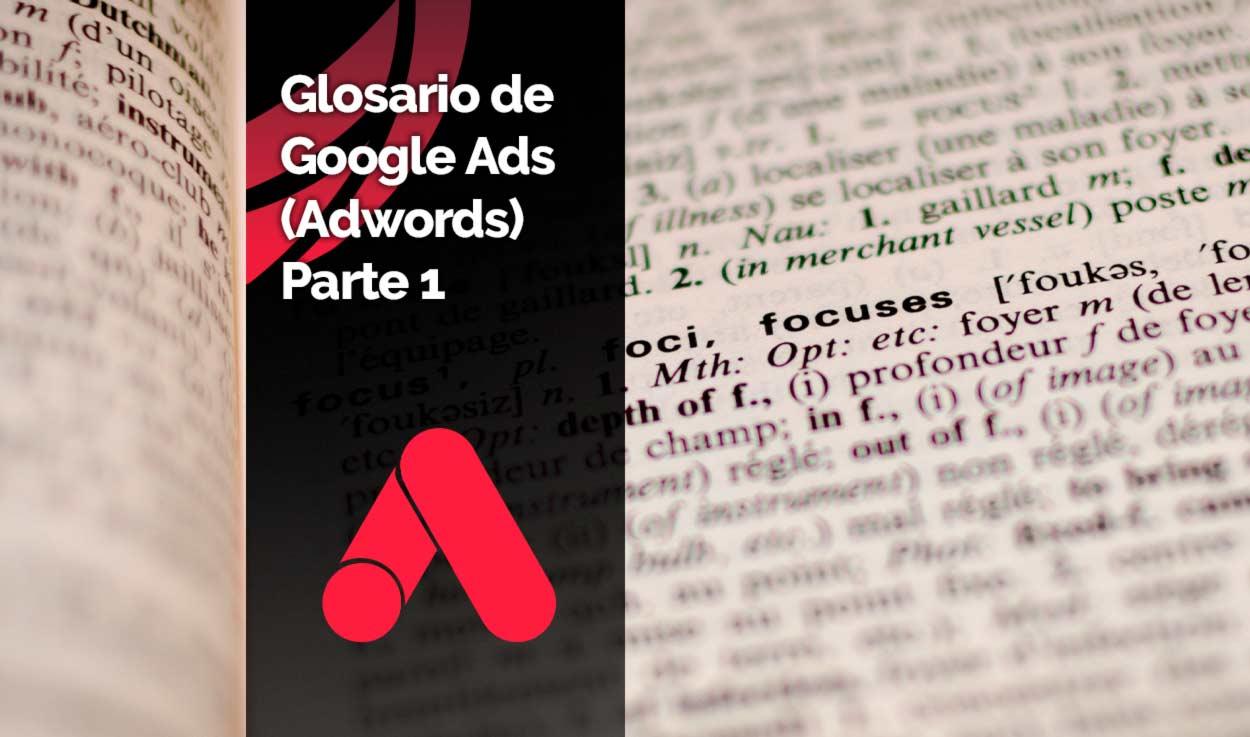 Glosario / Diccionario de Google Ads (Adwords) – Parte 1