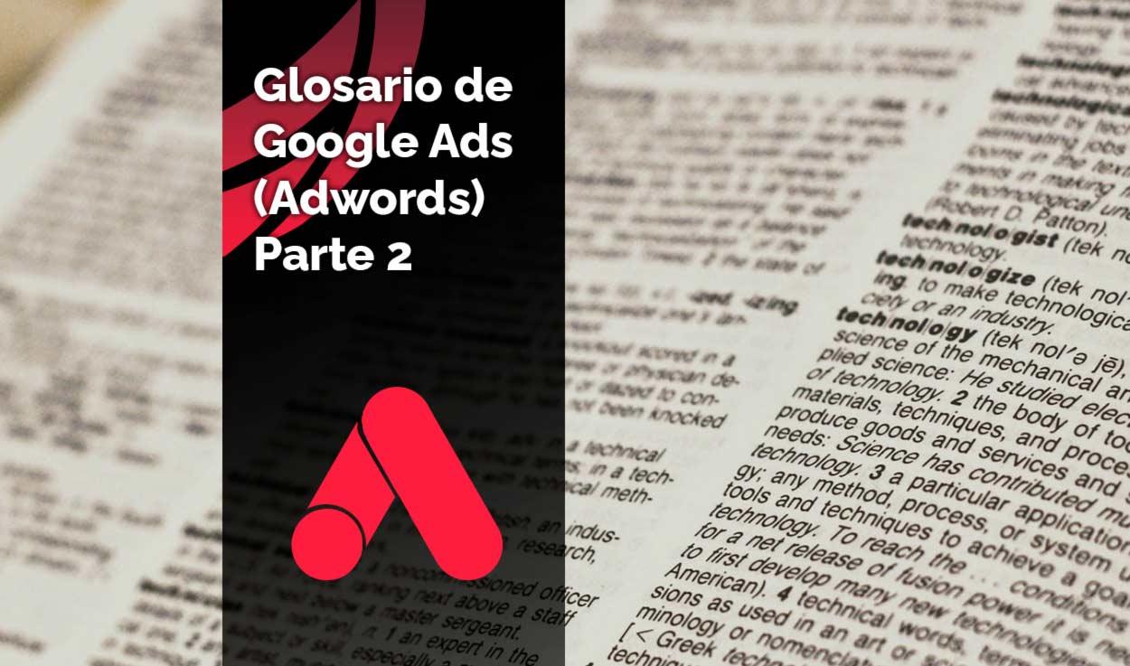 Glosario / Diccionario de Google Ads (Adwords) – Parte 2