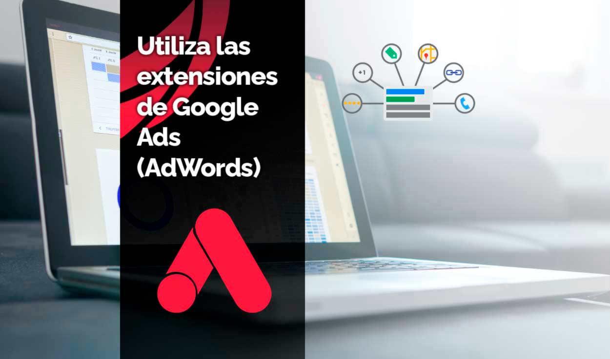 ¿Qué son y para qué se utilizan las extensiones en Google Ads (AdWords)?