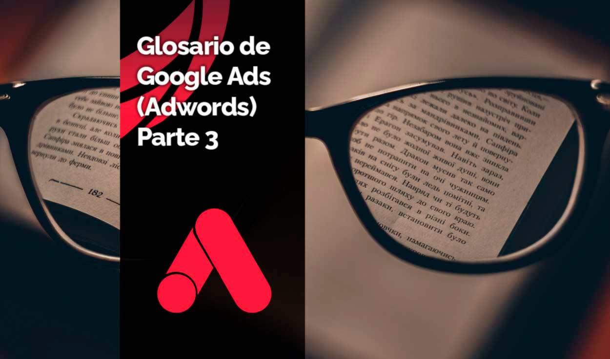Glosario / Diccionario de Google Ads (Adwords) – Parte 3
