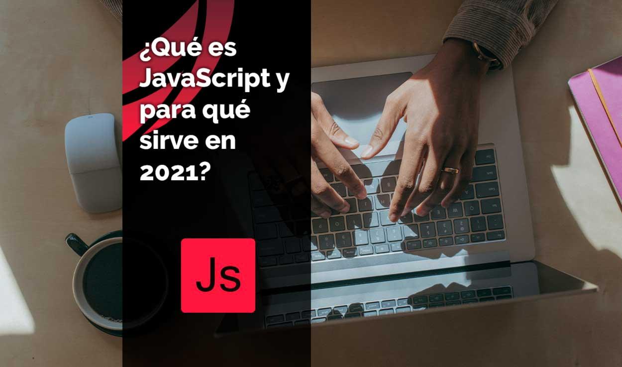 ¿Qué es JavaScript y para qué sirve en 2021?