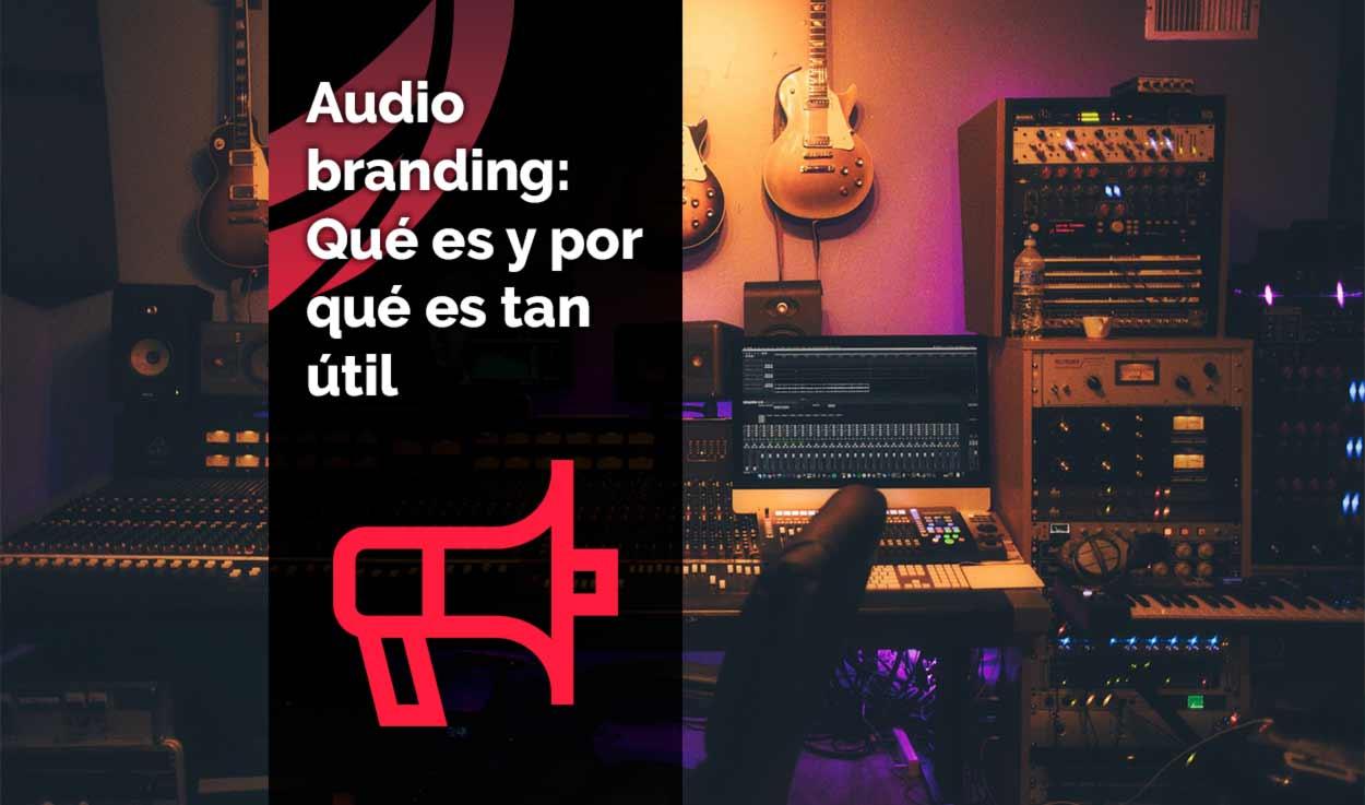Audio branding: Qué es y por qué es tan útil