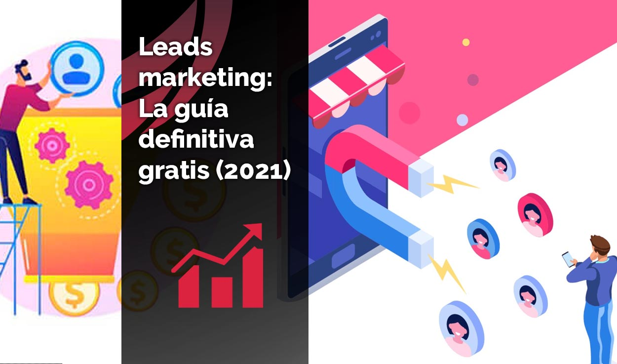Leads marketing: Qué es un Lead, tipos de Leads, herramientas y cómo obtener Leads cualificados